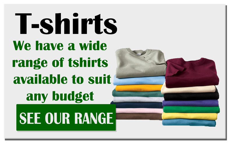 T-shirts we have a wide range of t shirts available to suit any budget.